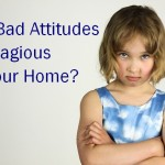 Are Bad Attitudes Contagious in Your Home?