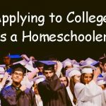 Applying to College as a Homeschooler, Part Three