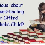 Curious about Gifted, Catholic Homeschooling? Here are 5 Things You Need to Know