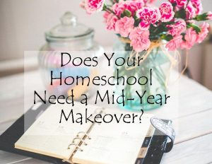 Does Your Homeschool Need a Mid-Year Makeover