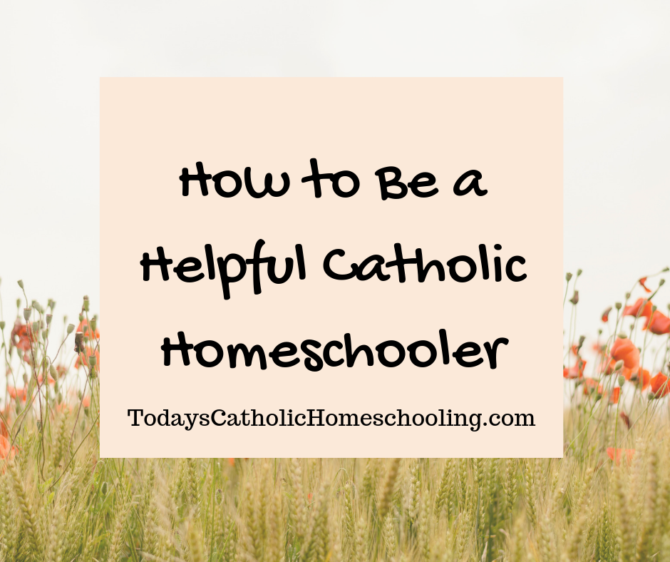 How to Be a Helpful Catholic Homeschooler