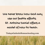 Lessons in Faith and Education from St. Antoine Daniel