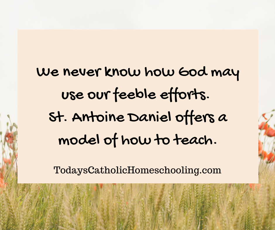 St. Antoine Daniel offers a model of how to teach.