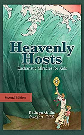 Heavenly Hosts by Kathryn Swegart - Eucharistic Miracles for Kids